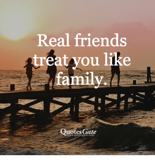 Real Friends Treat You Like Family Quotes Gate Ll ...