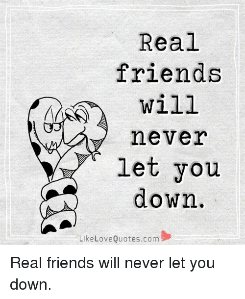 Real Friends Will Never Let You Down Like Love Quotes Com ...