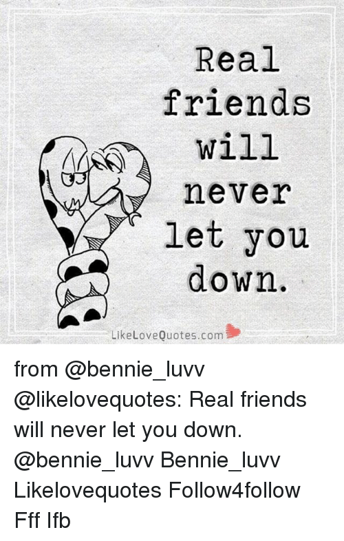 Real Friends Will Never Let You Down Like Love Quotescom From Real