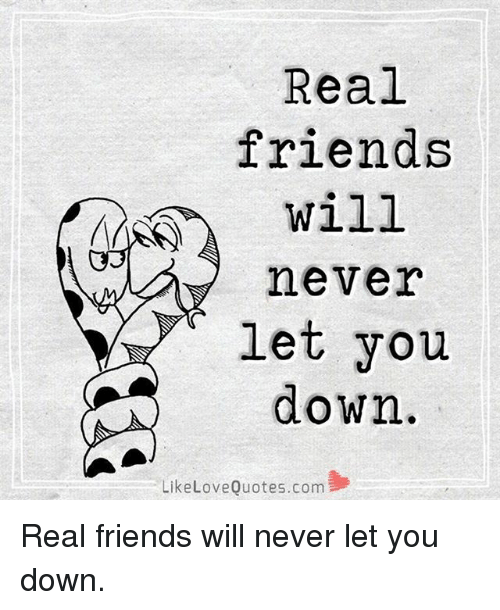 Real Friends Will Never Let You Down Like Love Quotescom Real