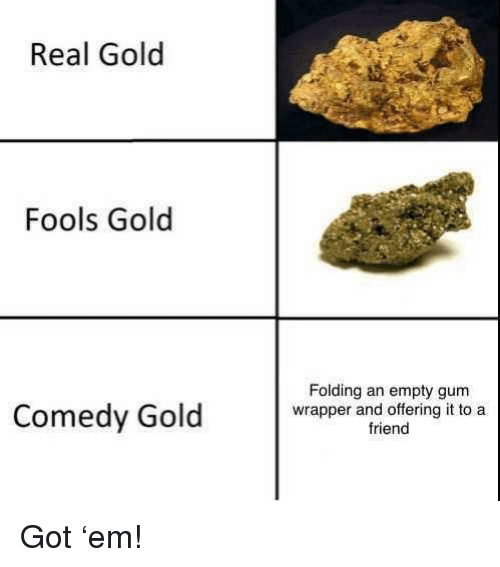 Real Gold Fools Gold Comedy Gold Folding an Empty Gum Wrapper and