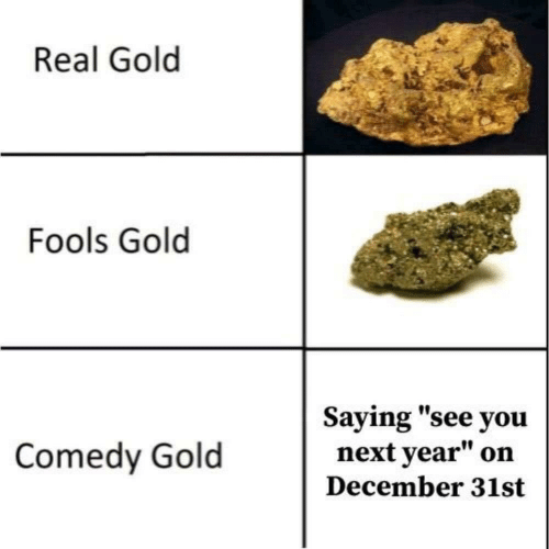 """Comedy, Gold, and Next: Real Gold  Fools Gold  Saying """"see you  next year""""  Comedy Gold  on  December 31st"""