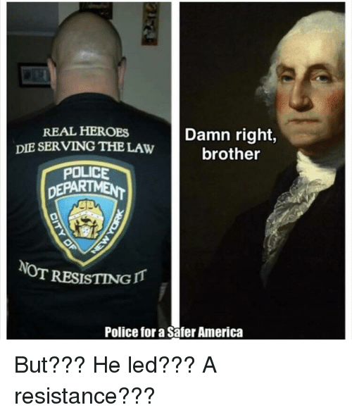 America, Police, and Terrible Facebook: REAL HEROBS  DIE SERVING THE LAW  POLICE  Damn right,  brother  NOT RESISTING Π  Police for a Safer America