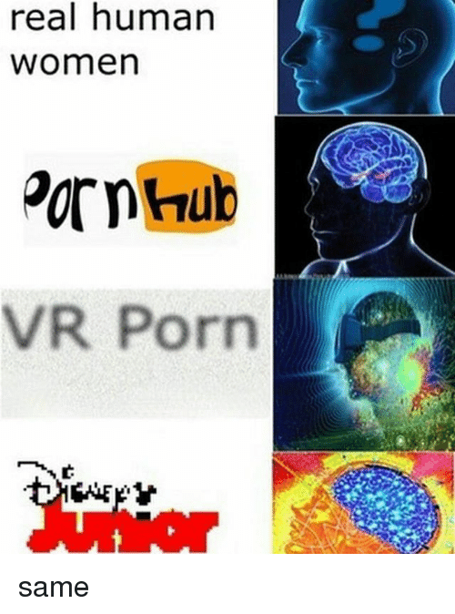 Memes, Porn, and Women: real human  Women  VR Porn same