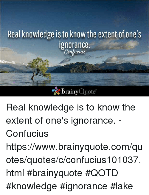 Real Knowledge Is To Know The Extent Of Ones Ignorance Congucias