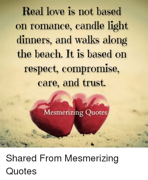 Real Love Is Not Based On Romance Candle Light Dinners And