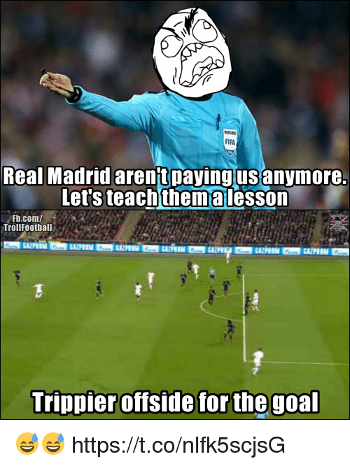 Memes, Real Madrid, and fb.com: Real Madrid arentpayingusanymore.  Let's teachthemalesson  Fb.com/  TrollFootball  Trippier offside for the goa  offside forthe 😅😅 https://t.co/nlfk5scjsG