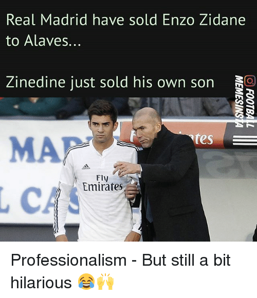 Memes, Real Madrid, and Emirates: Real Madrid have sold Enzo Zidane  to Alaves.  Zinedine just sold his own son  tes  MA  Fly  Emirates Professionalism - But still a bit hilarious 😂🙌
