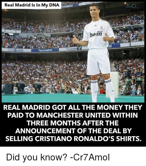 Memes, Money, and Real Madrid: Real Madrid Is In My DNA  bwin  id  Rea Sadrid  Realmad  REAL MADRID GOT ALL THE MONEY THEY  PAID TO MANCHESTER UNITED WITHIN  THREE MONTHS AFTER THE  ANNOUNCEMENT OF THE DEAL BY  SELLING CRISTIANO RONALDO'S SHIRTS. Did you know?  -Cr7Amol