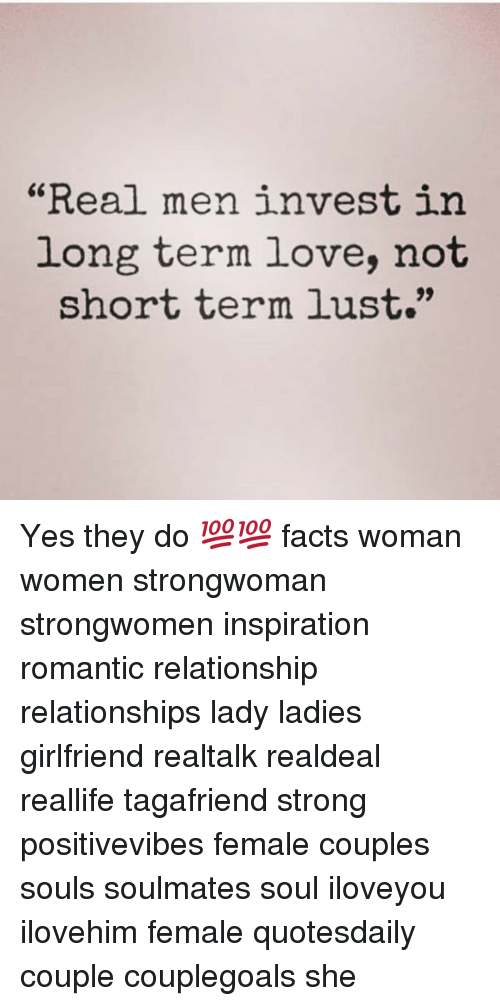 "Facts, Love, and Memes: ""Real men invest in  long term love, not  short term lust."" Yes they do 💯💯 facts woman women strongwoman strongwomen inspiration romantic relationship relationships lady ladies girlfriend realtalk realdeal reallife tagafriend strong positivevibes female couples souls soulmates soul iloveyou ilovehim female quotesdaily couple couplegoals she"