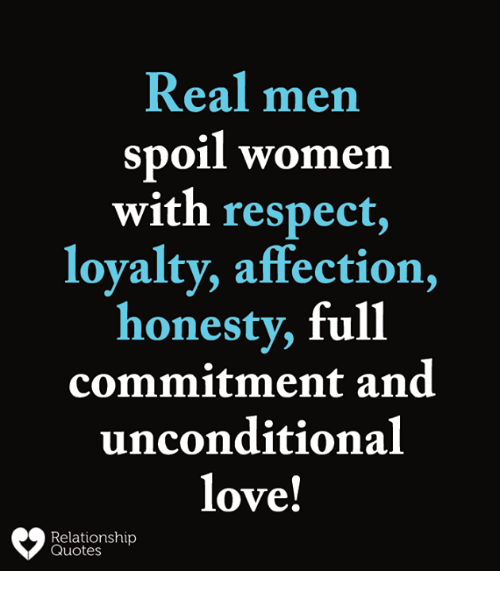 Relationship Quotes For Women: Real Men Spoil Women With Respect Loyalty Affection