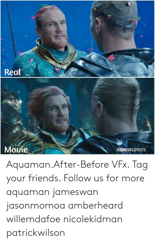 Friends, Memes, and Movies: Real  Mouie  IGJ@MOVIES.EFFECTS Aquaman.After-Before VFx. Tag your friends. Follow us for more aquaman jameswan jasonmomoa amberheard willemdafoe nicolekidman patrickwilson