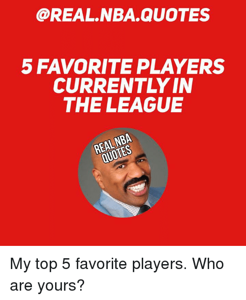 5 FAVORITE PLAYERS CURRENTLY IN THE LEAGUE REAL NBA QUOTES ...
