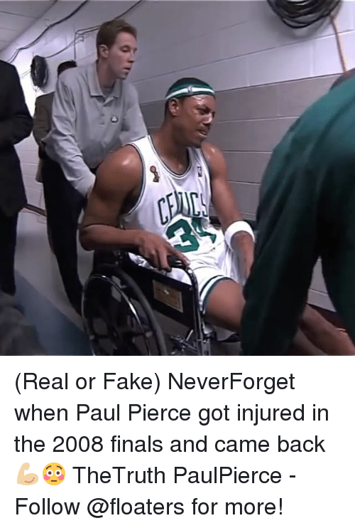 Fake, Finals, and Memes: (Real or Fake) NeverForget when Paul Pierce got injured in the 2008 finals and came back 💪🏼😳 TheTruth PaulPierce - Follow @floaters for more!