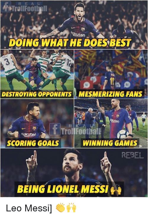 Goals, Memes, and Lionel Messi: REAL  TrellFoothall  okuten  DOING WHAT HE DOESBEST  DESTROYING OPPONENTS MESMERIZING FANS  TrolFoothal  SCORING GOALS  WINNING GAMES  REBEL  BEING LIONEL MESSI Leo Messi] 👏🙌