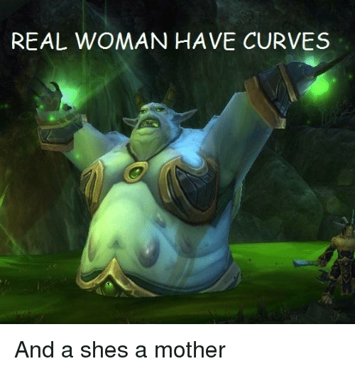 Real Woman Have Curves World Of Warcraft Meme On Me Me
