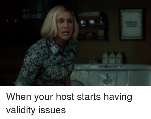 Issues, Host, and When: REALI <p>When your host starts having validity issues</p>