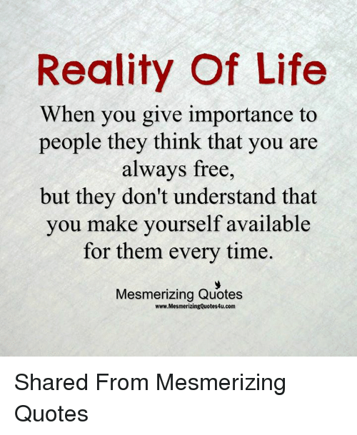 Reality Of Life When You Give Importance To People They Think That