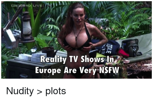 Funny Meme Nsfw : Reality tv shows in europe are very nsfw nudity u e plots funny