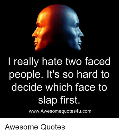 Really Hate Two Faced People Its So Hard To Decide Which Face To