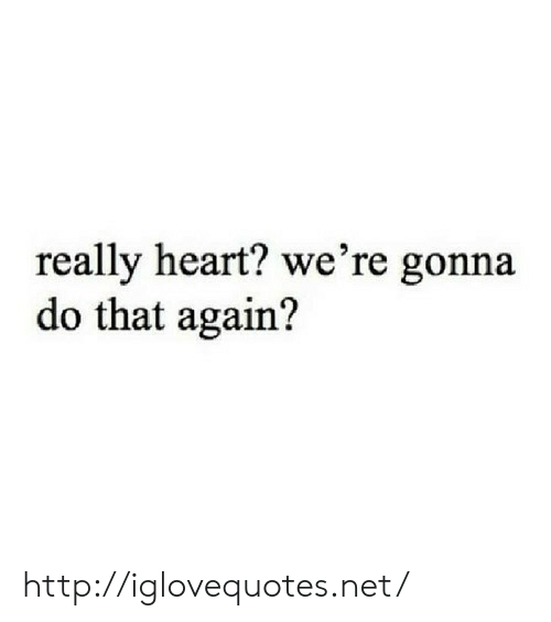 Heart, Http, and Net: really heart? we're gonna  do that again? http://iglovequotes.net/