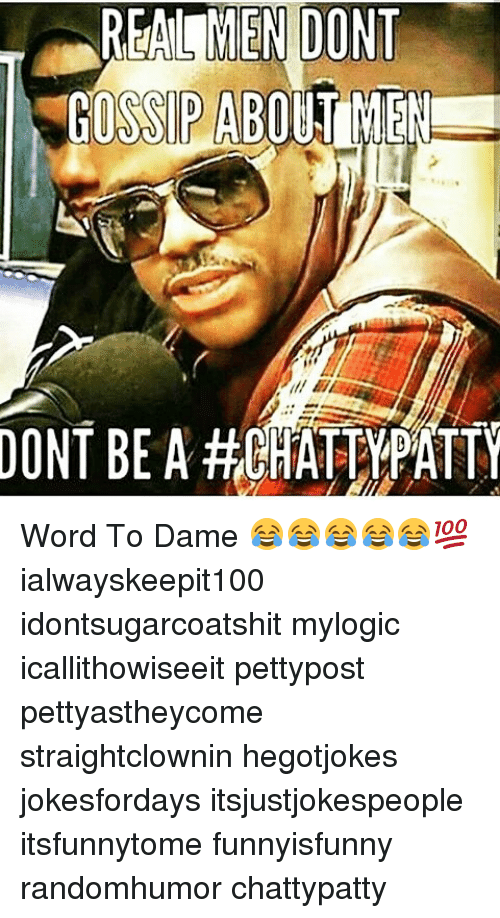 Realmen Dont Gossip About Men Dont Be A Word To Dame
