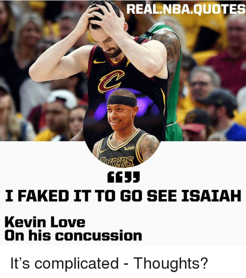 REALNBAQUOTES Wish 60 I FAKED IT TO GO SEE ISAIAH Kevin Love On Simple Concussion Quotes