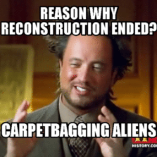 reason why reconstruction ended carpetbagging aliens 15163360 ✅ 25 best memes about mom bring me a hot pocket mom bring me a