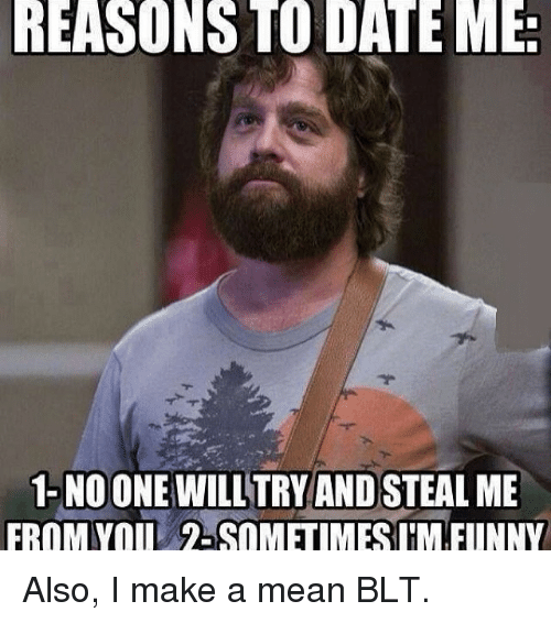 reasons for dating me meme 🔍 find 😂 funny memes⚡️ instantly updated daily, millions of the funniest memes worldwide for 🎂 birthdays 🚌 school 🐱 cats 🐸 dank memes ️ love memes.