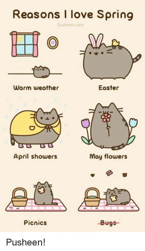 Easter, Love, and Memes: Reasons I love Spring  pushesn.com  warm weather  Easter  April showers  may flowers  Picnics  -Bugs Pusheen!