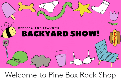 REBECCA AND LEANNE'S BACKYARD SHOW! 1 DAD Welcome to Pine