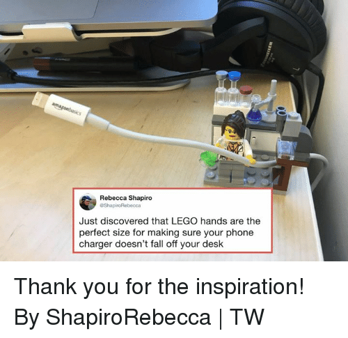 Dank, Fall, and Lego: Rebecca Shapiro  Just discovered that LEGO hands are the  perfect size for making sure your phone  charger doesn't fall off your desk Thank you for the inspiration!  By ShapiroRebecca | TW