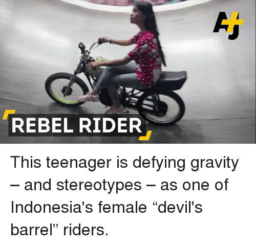 "Memes, Gravity, and 🤖: REBEL RIDER This teenager is defying gravity – and stereotypes – as one of Indonesia's female ""devil's barrel"" riders."