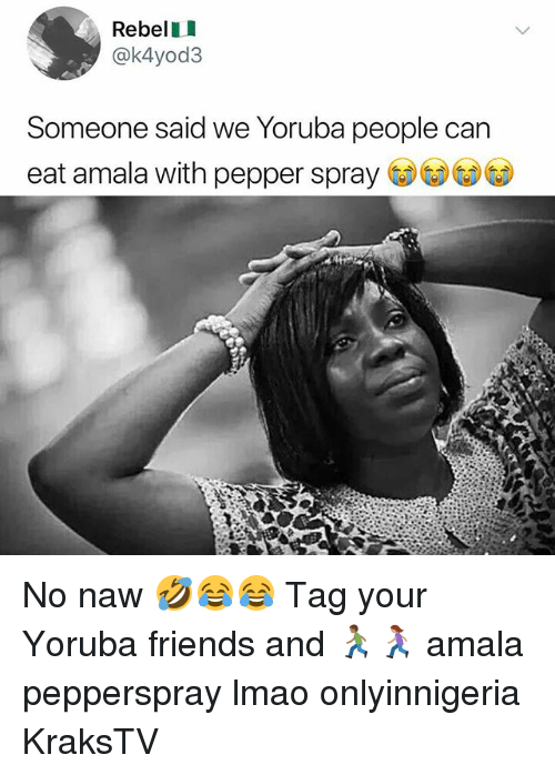 Friends, Lmao, and Memes: RebelI  @k4yod3  Someone said we Yoruba people can  eat amala with pepper spray No naw 🤣😂😂 Tag your Yoruba friends and 🏃🏾‍♂️🏃🏽‍♀️ amala pepperspray lmao onlyinnigeria KraksTV