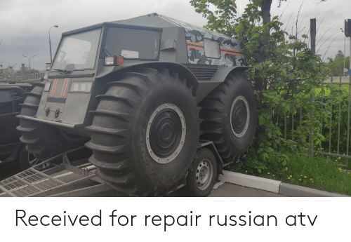 Russian, For, and  Atv: Received for repair russian atv