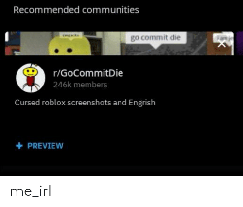 Recommended Communities Engcts Go Commit Die Rgocommitdie - cursed roblox memes 2019