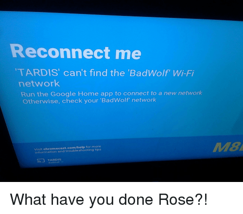 Reconnect Me TARDIS' Can't Find the 'BadWolf' Wi-Fi Network Run the
