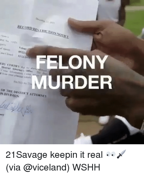 Memes, 🤖, and Division: RECORD RESIs  FELONY  office Ile  MURDER  DFuLE DISTRICT ATTORNEY  DIVISION 21Savage keepin it real 👀🗡(via @viceland) WSHH
