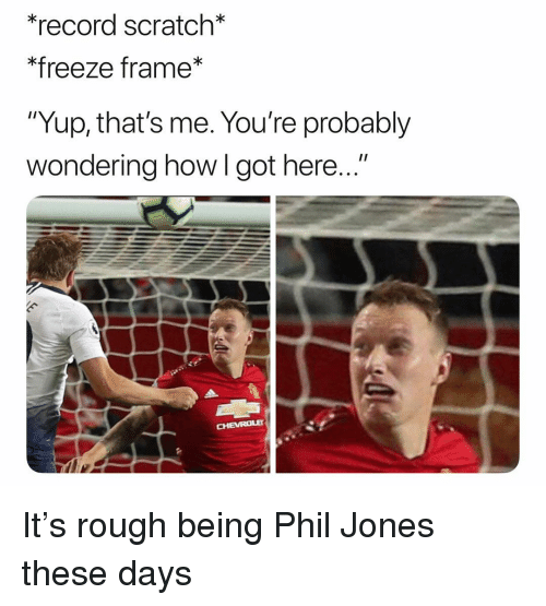 """Soccer, Sports, and Record Scratch Freeze Frame: *record scratch  *freeze frame*  """"Yup, that's me. You're probably  wondering how l got here..."""" It's rough being Phil Jones these days"""