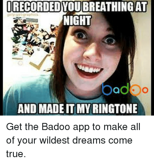 Memes, 🤖, and App: RECORDED  NIGHT  bad o  AND MADE IT MY RINGTONE Get the Badoo app to make all of your wildest dreams come true.