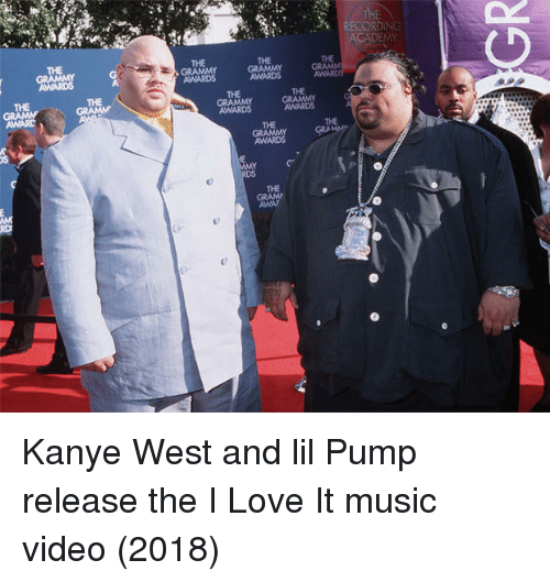 Kanye, Love, and Music: RECORDING  ACADEMY  THE  THE  THE  AWARDS  THE  THE  AWARDS CRAMMY  THE  AWARDS  THE  AWARDS  THE  THE  IC Kanye West and lil Pump release the I Love It music video (2018)