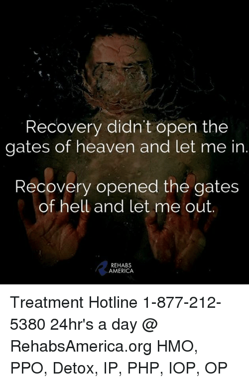 Recovery Didnt Open The Gates Of Heaven And Let Me In Recovery Opened The Gates Of Hell And Let Me Out Rehabs America Treatment Hotline  5380