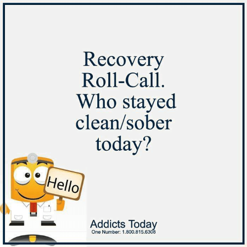 Hello, Memes, and Today: Recovery  Roll-Call  Who stayed  clean/sober  today?  Hello  One Number: 1.800.815.6308