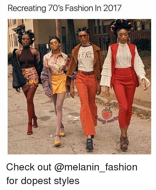 Recreating 70 39 S Fashion In 2017 Check Out For Dopest Styles Fashion Meme On