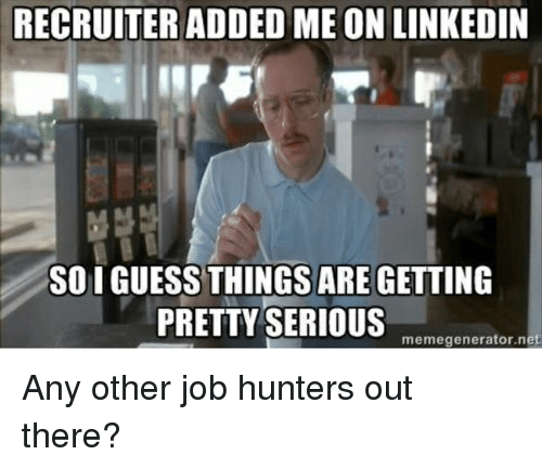 RECRUITER ADDED ME ON LINKEDIN SOI GUESS THINGS ARE GETTING