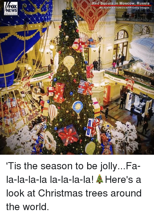 Christmas, Memes, and News: Red Square in Moscow, Russia  LADEN ANTONOVIAFP/Getty Images  NEWS  0 'Tis the season to be jolly...Fa-la-la-la-la la-la-la-la!🎄Here's a look at Christmas trees around the world.