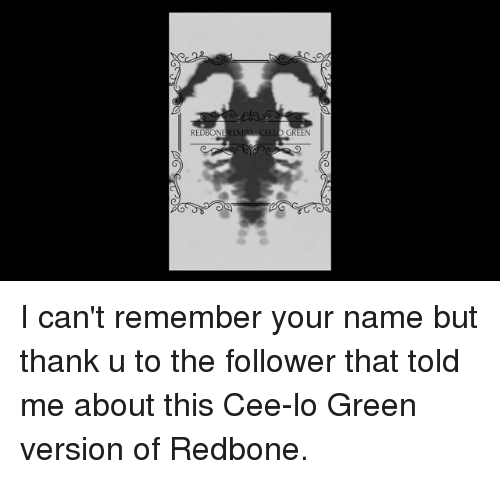 Memes, 🤖, and Cee Lo Green: REDBON  GREEN I can't remember your name but thank u to the follower that told me about this Cee-lo Green version of Redbone.