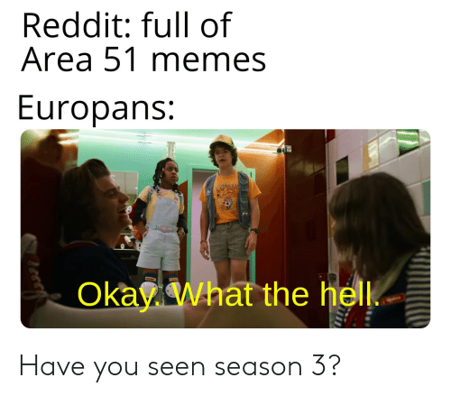 Reddit Full of Area 51 Memes Europans Okay What the Hell Have You