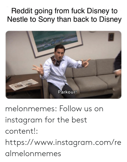 Disney, Instagram, and Reddit: Reddit going from fuck Disney to  Nestle to Sony than back to Disney  Parkour! melonmemes:  Follow us on instagram for the best content!: https://www.instagram.com/realmelonmemes