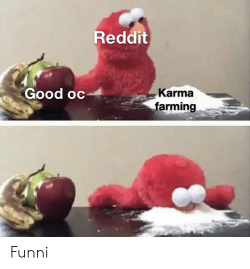 Funny, Reddit, and Good: Reddit  Good oc  Karma  farming Funni